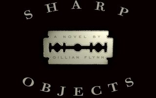 Gillian Flynn's Sharp Objects